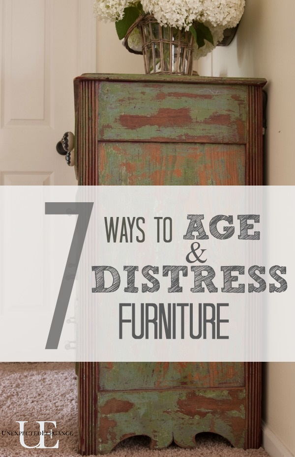 7 Ways to Age and Distress Furniture | Unexpected Elegance